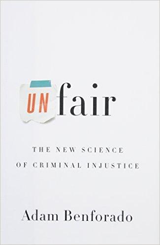 Unfair: The New Science of Criminal Injustice by Adam Benforado