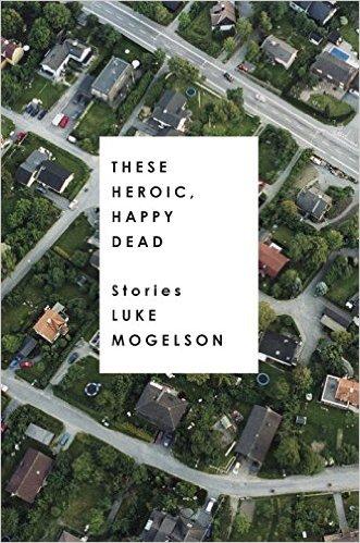 These Heroic, Happy Dead by Luke Mogelson