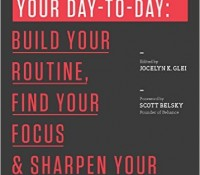 Manage Your Day-to-Day by Jocelyn K. Glei (Editor)