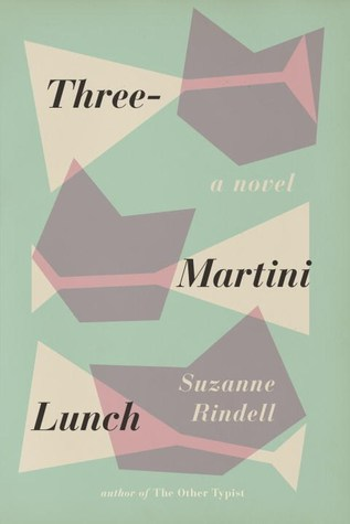 Three-Martini Lunch by Suzanne Rindell