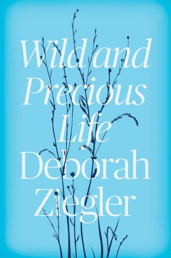 Wild & Precious Life by Deborah Ziegler