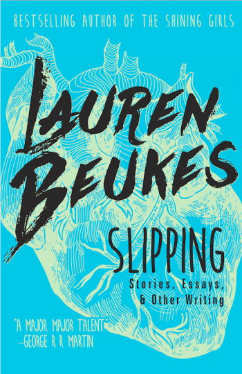 Slipping: Stories, Essays, & Other Writing by Lauren Beukes