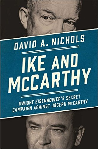 Ike and McCarthy: Dwight Eisenhower's Secret Campaign against Joseph McCarthy  by David A. Nichols